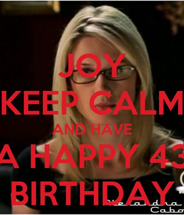 JOY KEEP CALM AND HAVE A HAPPY 43 BIRTHDAY
