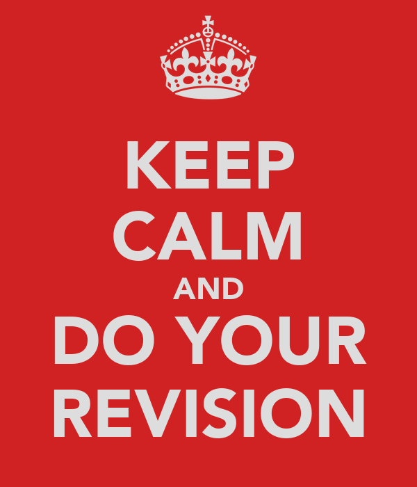 KEEP CALM AND DO YOUR REVISION