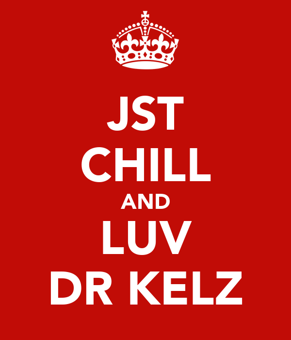 JST CHILL AND LUV DR KELZ