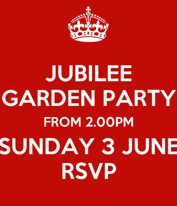 JUBILEE GARDEN PARTY FROM 2.00PM SUNDAY 3 JUNE RSVP