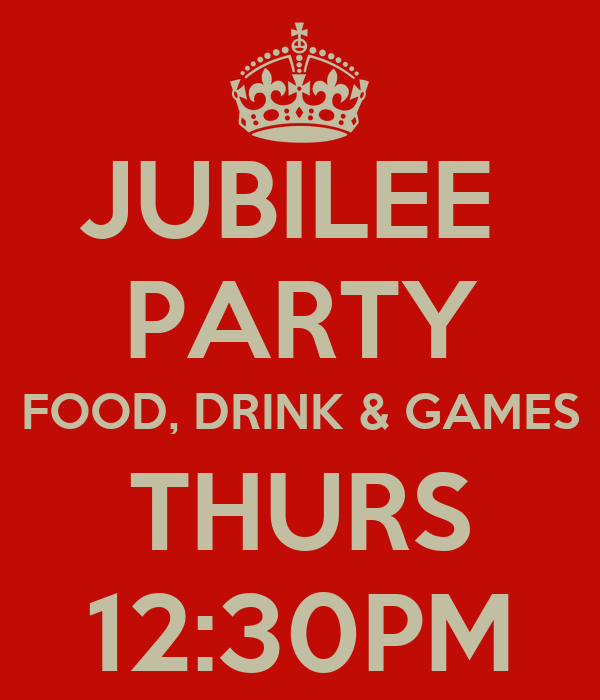JUBILEE  PARTY FOOD, DRINK & GAMES THURS 12:30PM