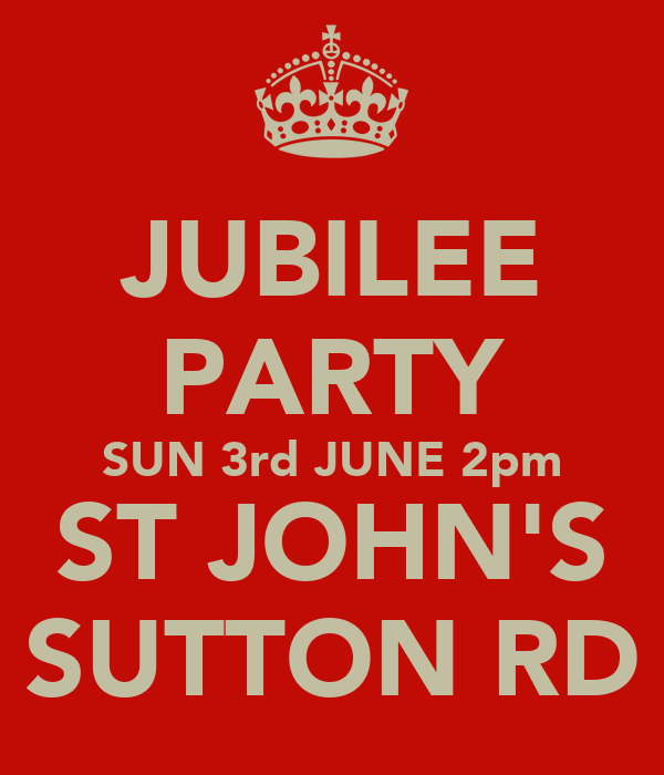 JUBILEE PARTY SUN 3rd JUNE 2pm ST JOHN'S SUTTON RD