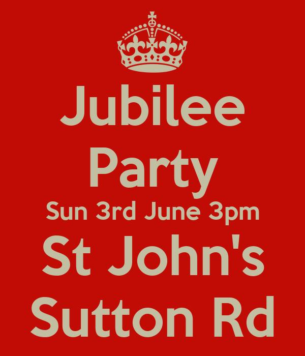 Jubilee Party Sun 3rd June 3pm St John's Sutton Rd