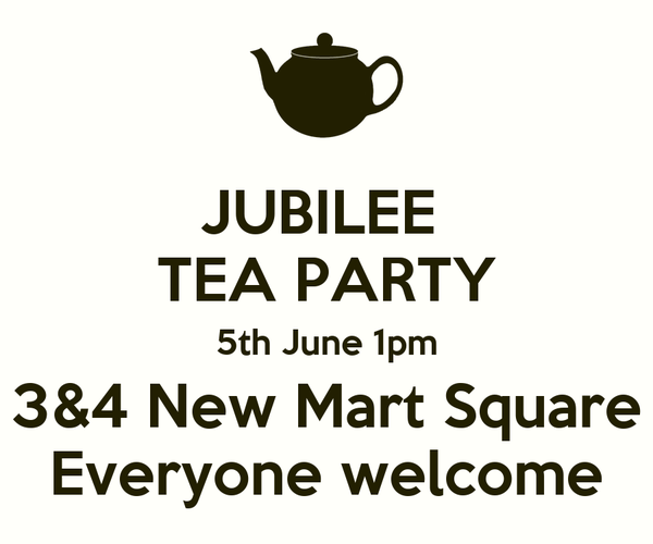 JUBILEE  TEA PARTY 5th June 1pm 3&4 New Mart Square Everyone welcome