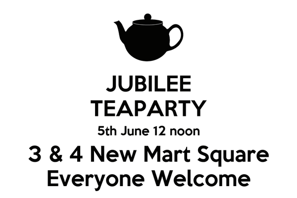 JUBILEE TEAPARTY 5th June 12 noon 3 & 4 New Mart Square Everyone Welcome