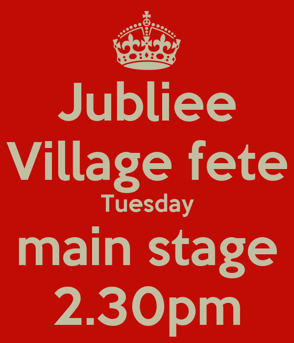 Jubliee Village fete Tuesday main stage 2.30pm