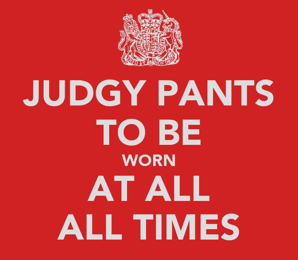 JUDGY PANTS TO BE WORN AT ALL ALL TIMES