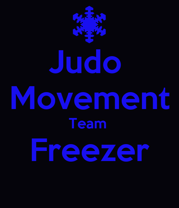 Judo  Movement Team  Freezer