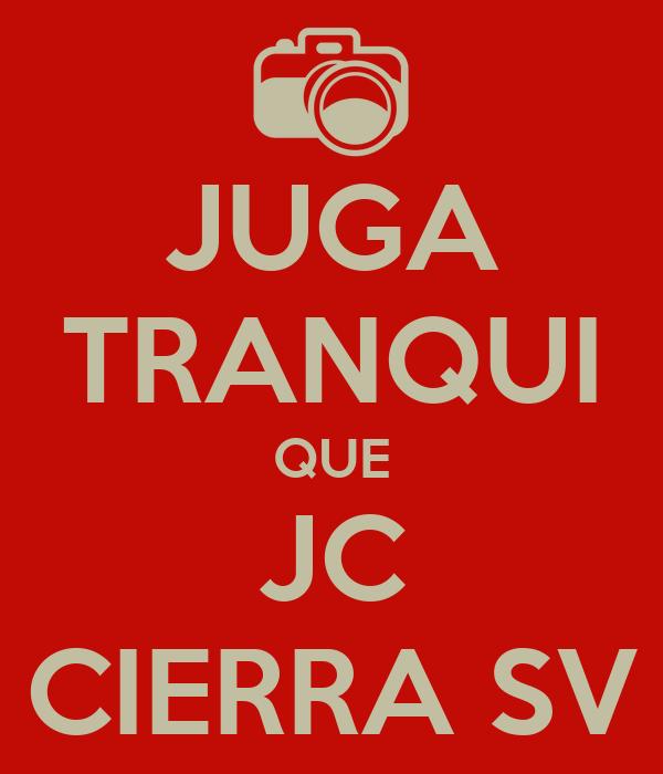 JUGA TRANQUI QUE JC CIERRA SV