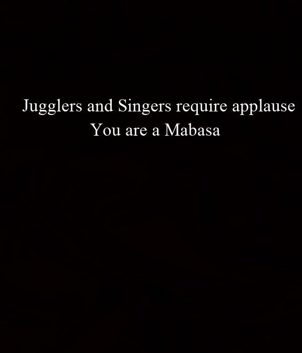Jugglers and Singers require applause