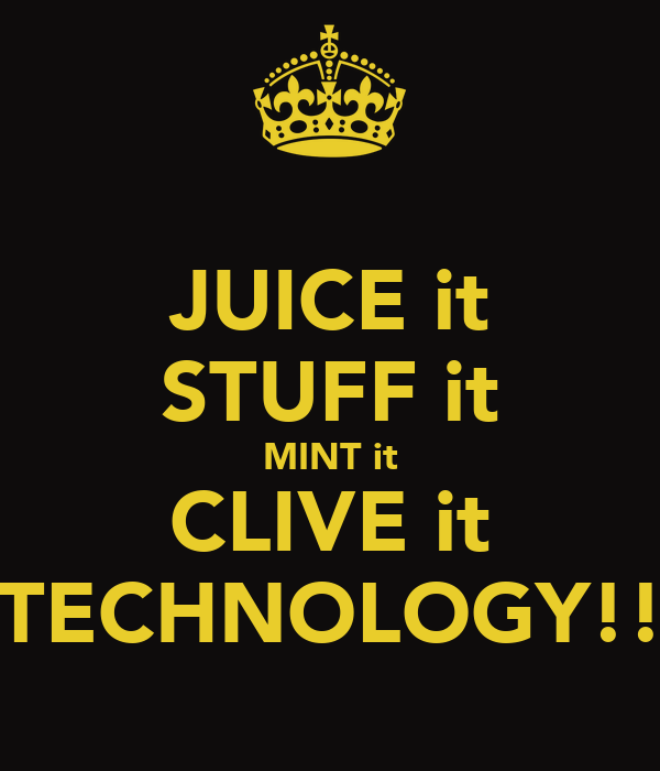 JUICE it STUFF it MINT it CLIVE it TECHNOLOGY!!