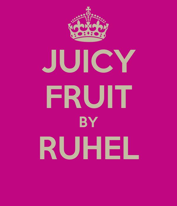 JUICY FRUIT BY RUHEL