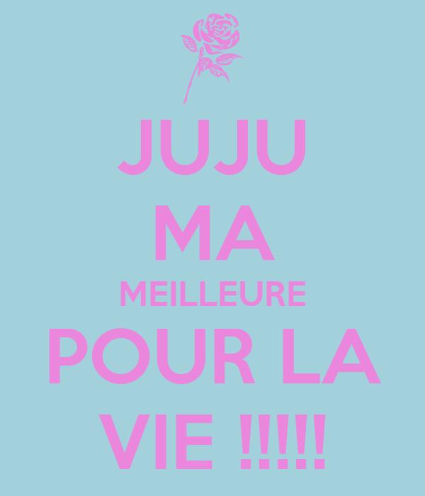 JUJU MA MEILLEURE POUR LA VIE !!!!!