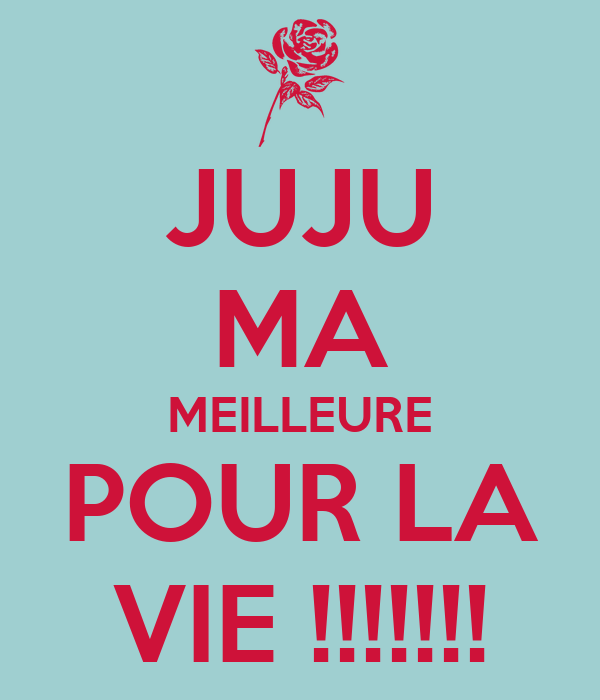 JUJU MA MEILLEURE POUR LA VIE !!!!!!!