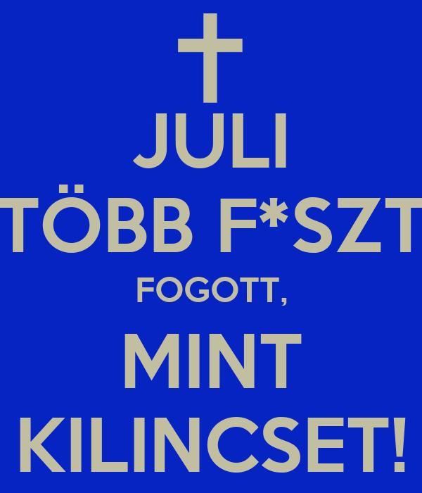 JULI TÖBB F*SZT FOGOTT, MINT KILINCSET!