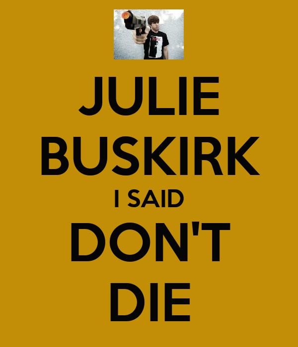 JULIE BUSKIRK I SAID DON'T DIE