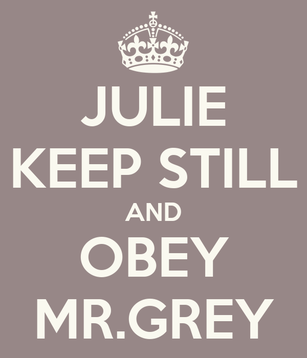 JULIE KEEP STILL AND OBEY MR.GREY