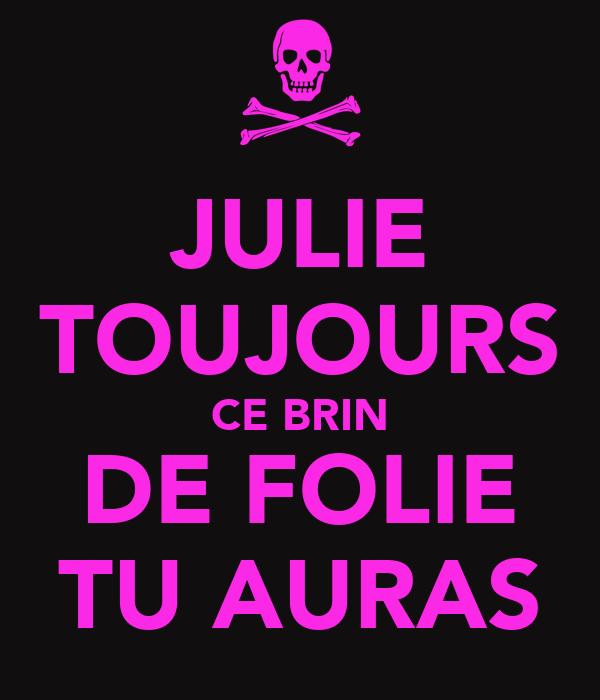 JULIE TOUJOURS CE BRIN DE FOLIE TU AURAS