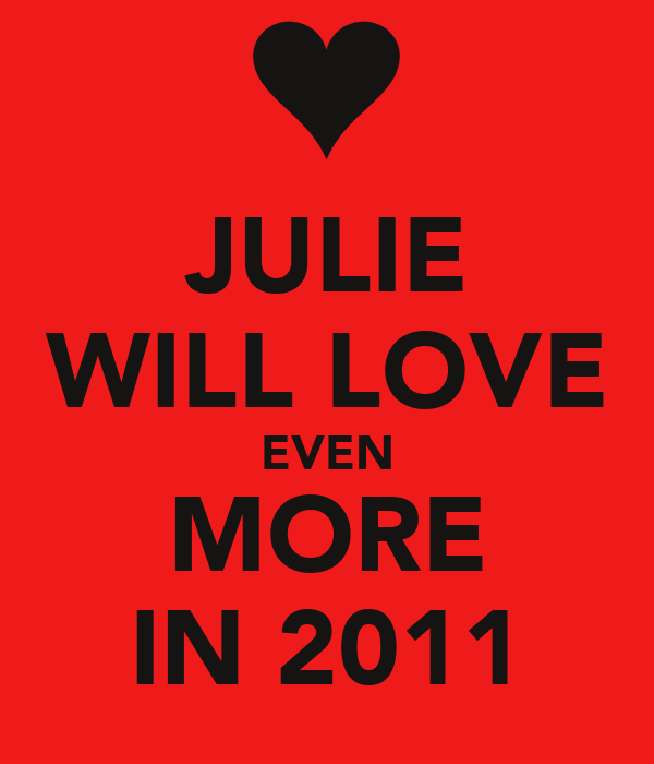 JULIE WILL LOVE EVEN MORE IN 2011