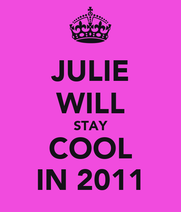 JULIE WILL STAY COOL IN 2011