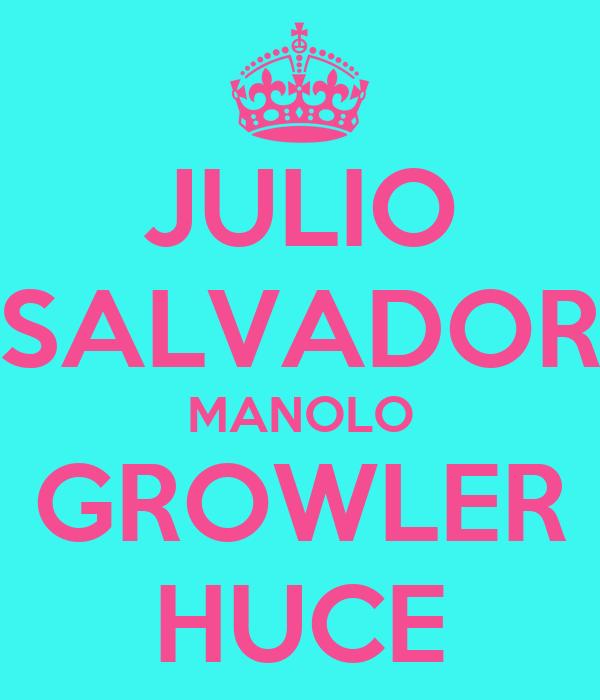 JULIO SALVADOR MANOLO GROWLER HUCE