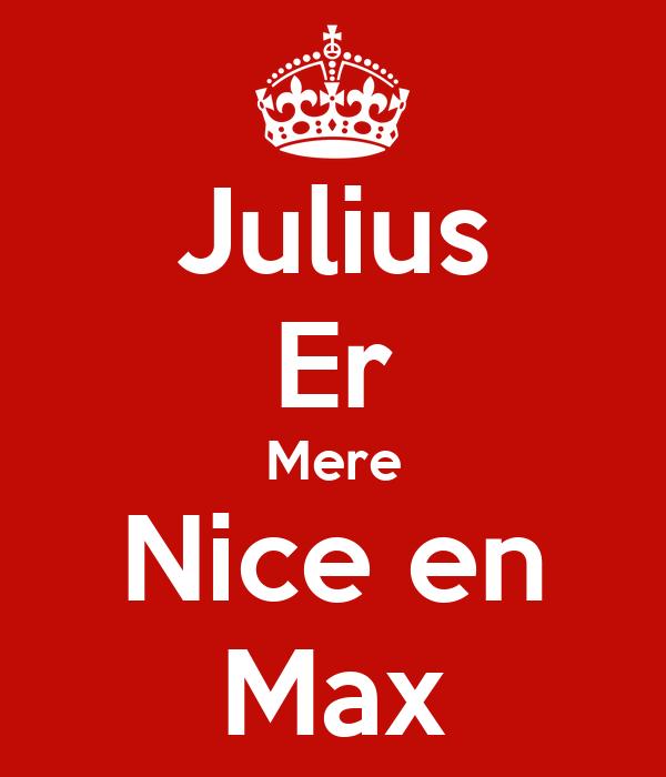 Julius Er Mere Nice en Max