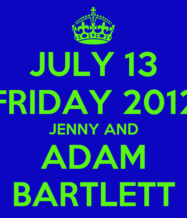 JULY 13 FRIDAY 2012 JENNY AND ADAM BARTLETT
