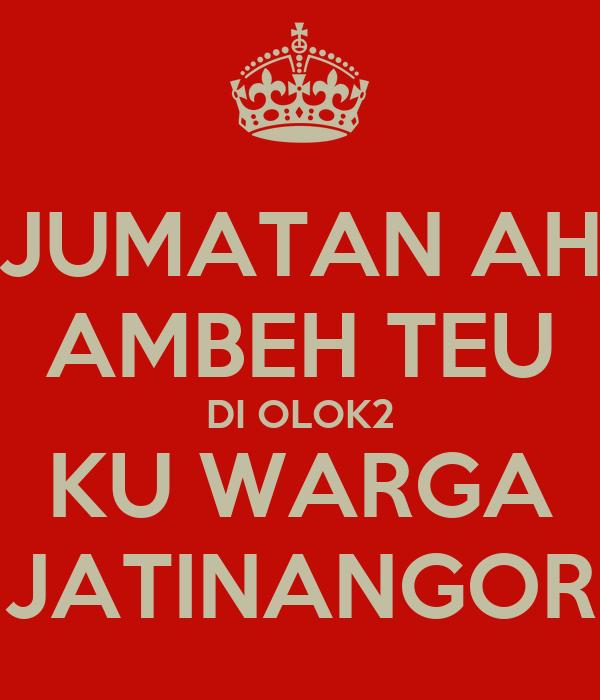 JUMATAN AH AMBEH TEU DI OLOK2 KU WARGA JATINANGOR