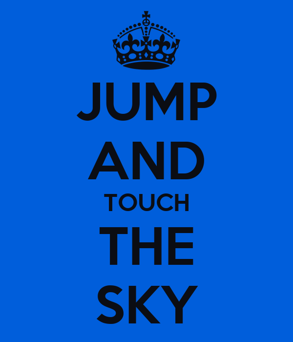 JUMP AND TOUCH THE SKY