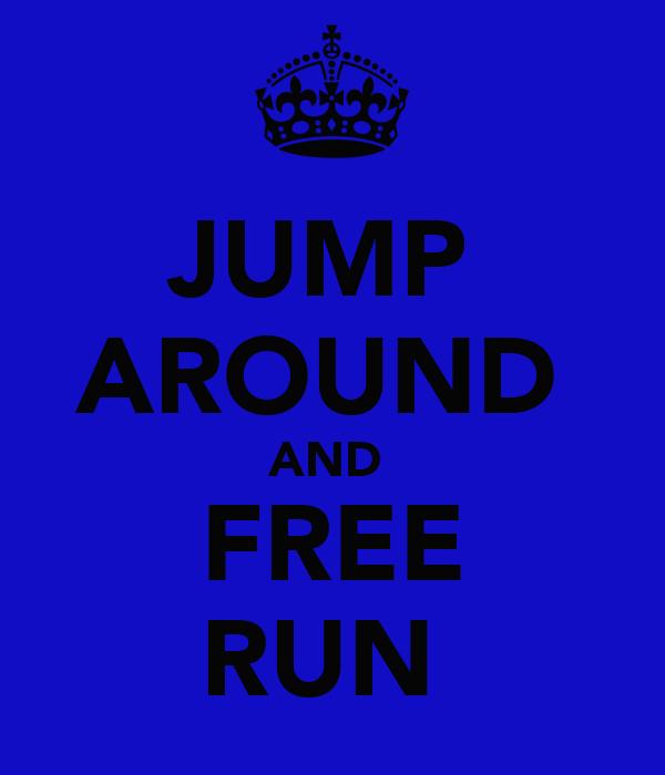 JUMP  AROUND  AND  FREE RUN