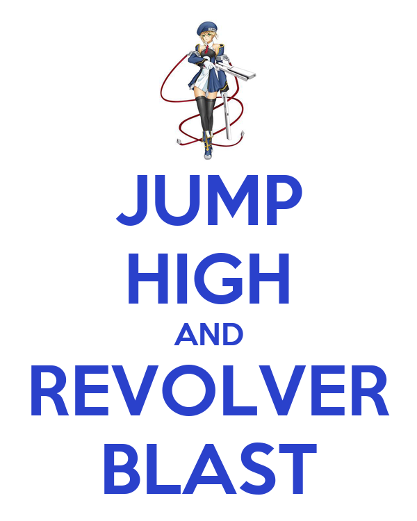 JUMP HIGH AND REVOLVER BLAST