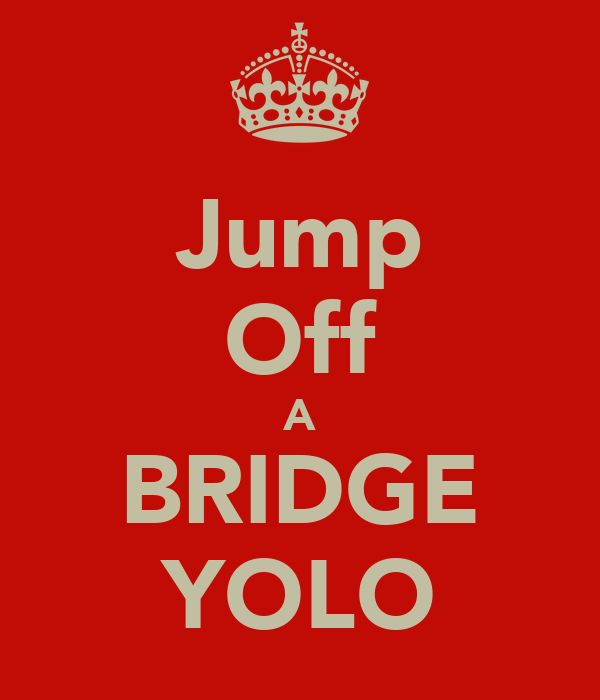 Jump Off A BRIDGE YOLO