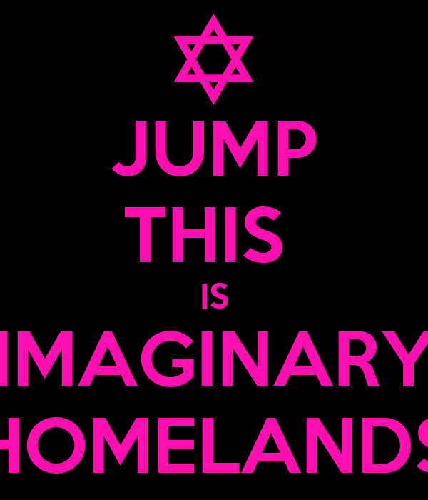 JUMP THIS  IS IMAGINARY HOMELANDS