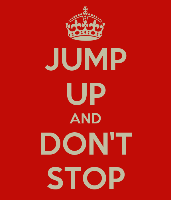 JUMP UP AND DON'T STOP