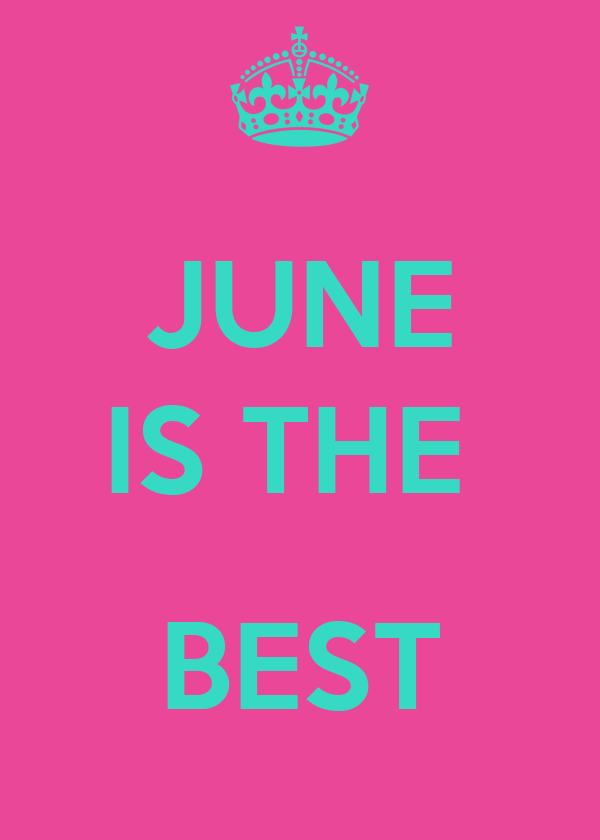 JUNE IS THE    BEST