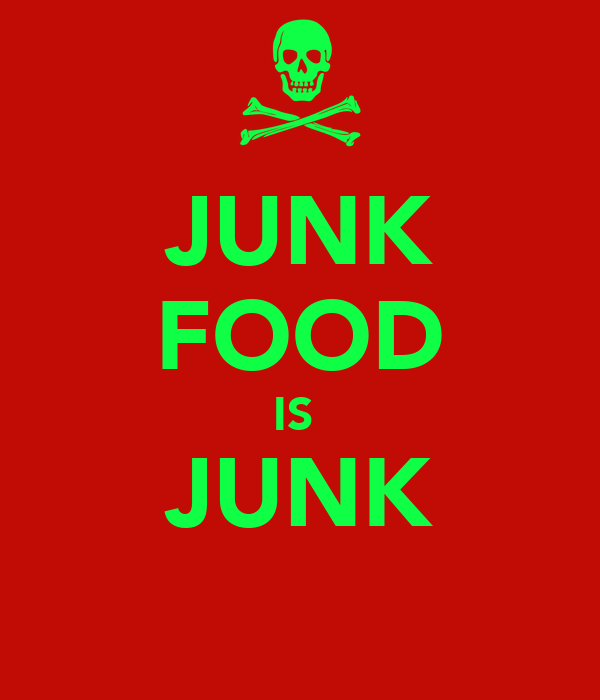 JUNK FOOD IS  JUNK