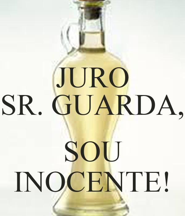 JURO SR. GUARDA,  SOU INOCENTE!