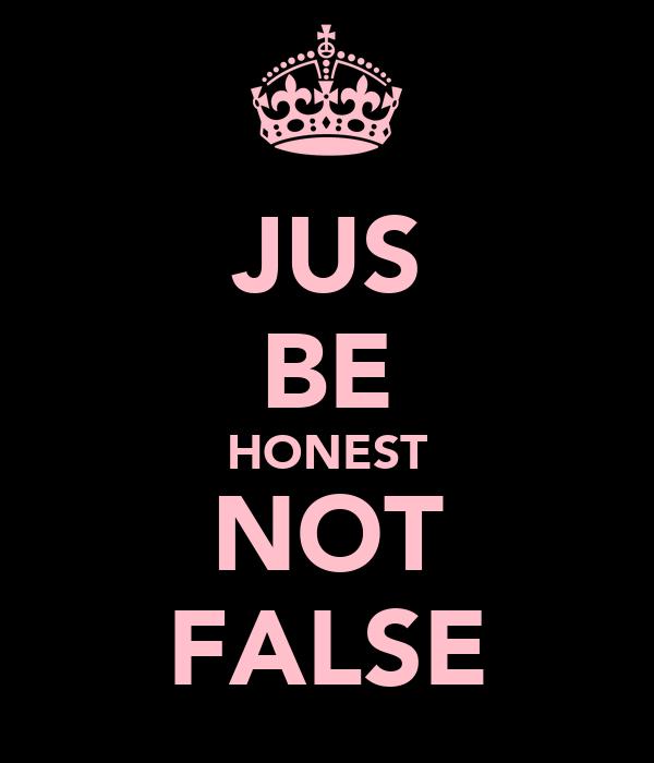JUS BE HONEST NOT FALSE
