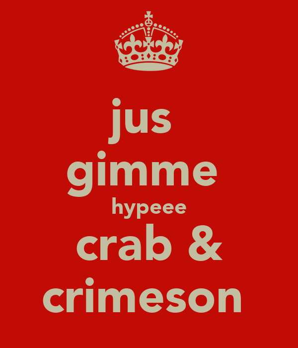 jus  gimme  hypeee crab & crimeson