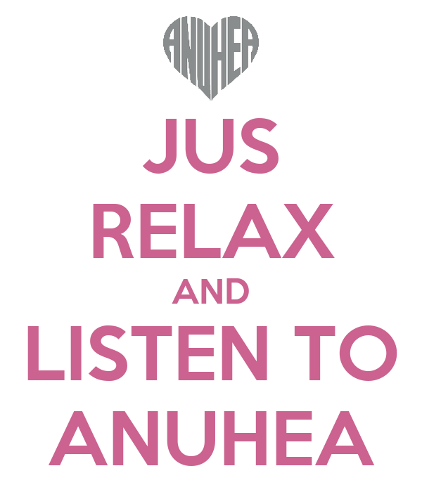 JUS RELAX AND LISTEN TO ANUHEA