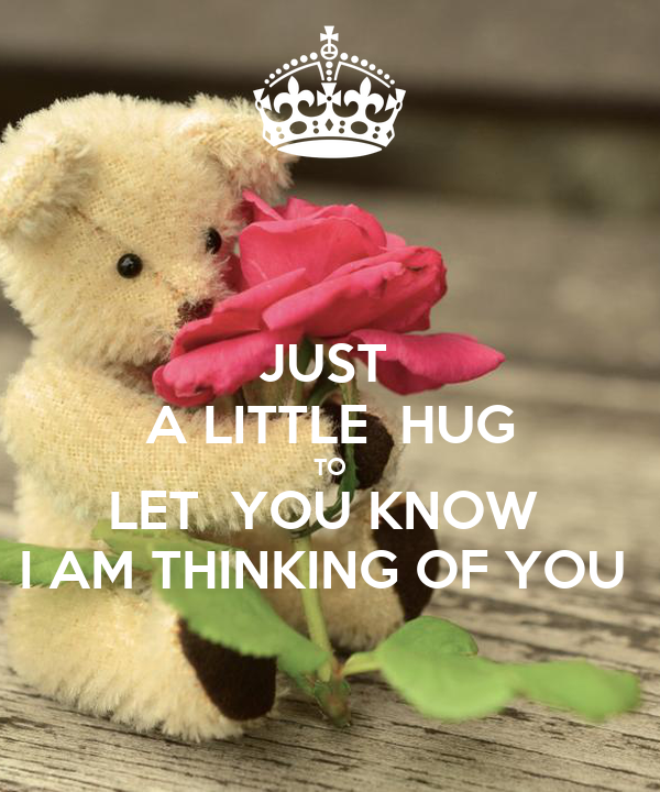 just a little hug to let you know i am thinking of you