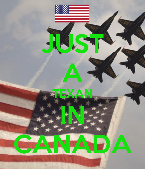 JUST A TEXAN IN CANADA