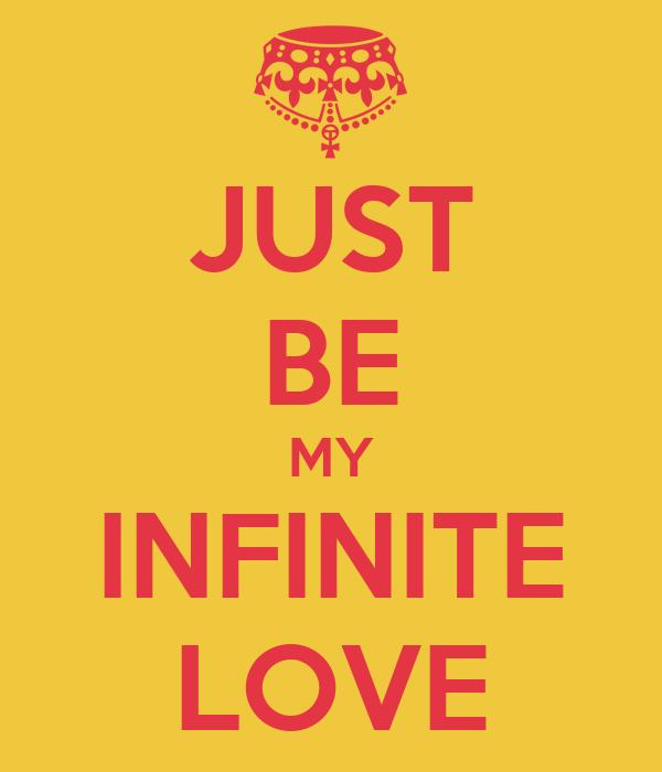 JUST BE MY INFINITE LOVE
