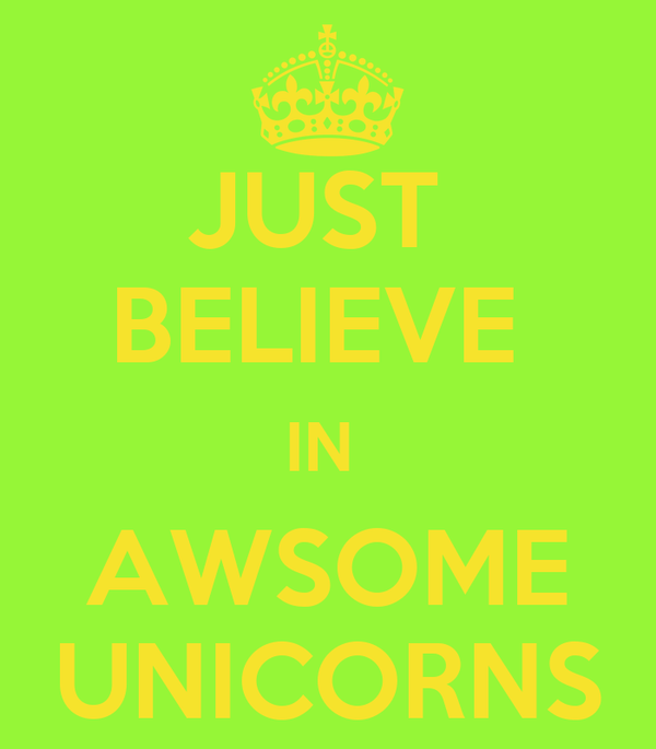 JUST  BELIEVE  IN  AWSOME UNICORNS