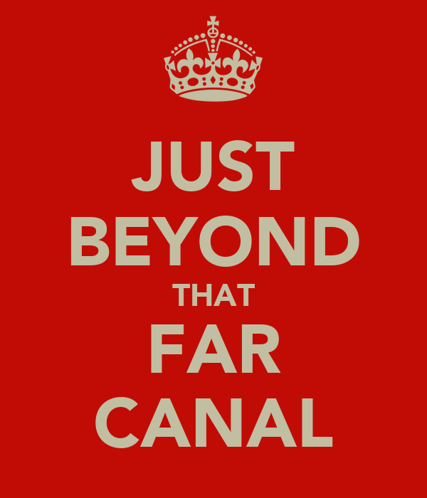 JUST BEYOND THAT FAR CANAL