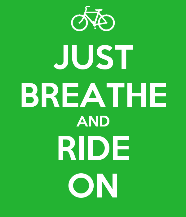 JUST BREATHE AND RIDE ON
