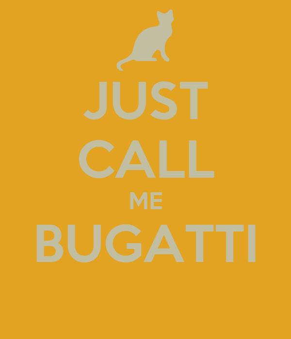 JUST CALL ME BUGATTI