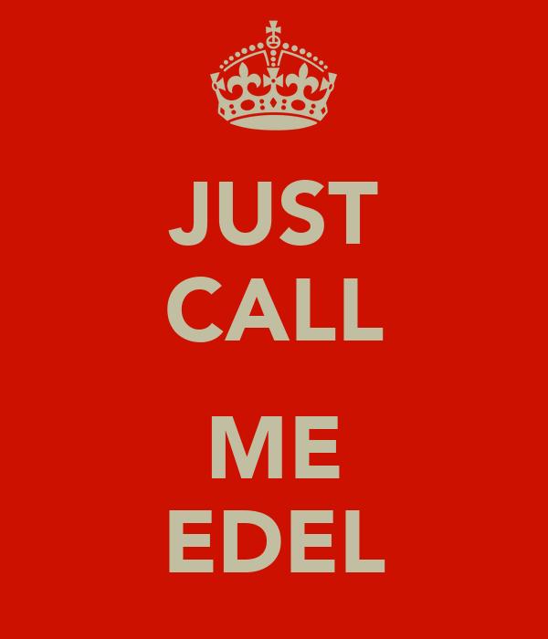 JUST CALL  ME EDEL