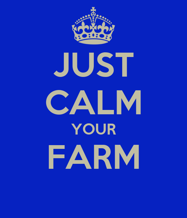 JUST CALM YOUR FARM