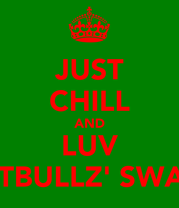 JUST CHILL AND LUV PITBULLZ' SWAG